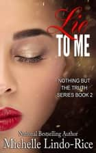 Lie to Me ebook by Michelle Lindo-Rice