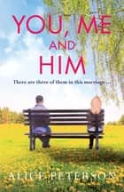 You, Me and Him ebook by Alice Peterson