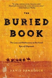 The Buried Book - The Loss and Rediscovery of the Great Epic of Gilgamesh ebook by David Damrosch