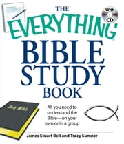 The Everything Bible Study Book: All You Need to Understand the Bible--On Your Own or in a Group ebook by Bell, James S., Jr.