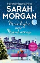 Moonlight Over Manhattan: A charming, heart-warming and lovely read that won't disappoint! ebook by Sarah Morgan