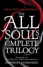 The All Souls Complete Trilogy - A Discovery of Witches is only the beginning of the story ebook by Deborah Harkness
