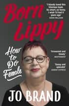 Born Lippy - How to Do Female ebook by Jo Brand