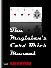 The Magician's Card Trick Manual Amateur - Amateur level - card tricks ebook by Steve Bryers
