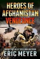 Black Ops Heroes of Afghanistan: Vengeance ebook by Eric Meyer