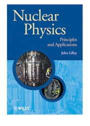 Nuclear Physics - Principles and Applications ebook by John Lilley