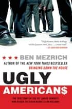 Ugly Americans ebook by Ben Mezrich