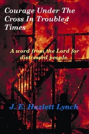 Courage Under The Cross in Troubled Times ebook by Hazlett Lynch