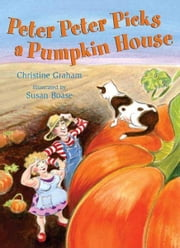 Peter Peter Picks a Pumpkin House ebook by Christine Graham,Susan Boase