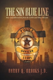 The Sin Blue Line - How God delivered me from the LAPD and other miracles ebook by Barry Q. Brooks J.D.
