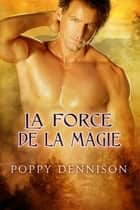 La force de la magie ebook by Poppy Dennison, Domitile Malin