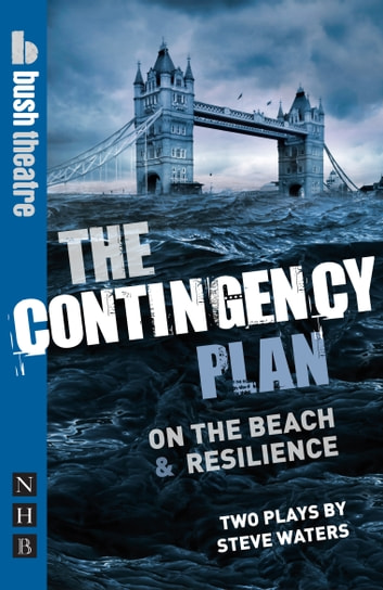 The Contingency Plan (NHB Modern Plays) - On the Beach & Resilience ebook by Steve Waters