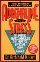 Adrenaline and Stress ebook by Archibald Hart