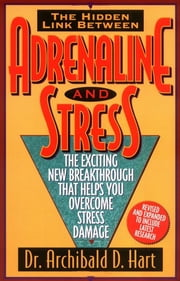 Adrenaline and Stress - The Exciting New Breakthrough That Helps You Overcome Stress Damage ebook by Archibald Hart