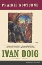 Prairie Nocturne - A Novel ebook by Ivan Doig