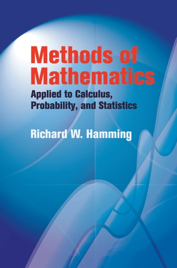 Methods of Mathematics Applied to Calculus, Probability, and Statistics ebook by Richard W. Hamming