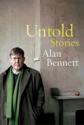 Untold Stories ebook by Alan Bennett