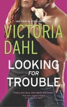 Looking for Trouble ebook by Victoria Dahl