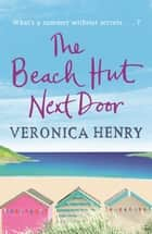 The Beach Hut Next Door - Curl up with this uplifting and feel-good romance, from the bestselling author of THE BEACH HUT ebook by Veronica Henry