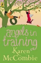 Angels in Training - (Angels Next Door Book 2) ebook by Karen McCombie
