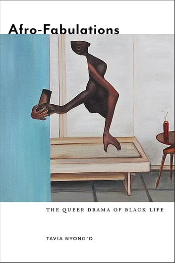 Afro-Fabulations - The Queer Drama of Black Life eBook by Tavia Nyong'o