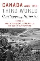 Canada and the Third World - Overlapping Histories 電子書 by Karen Dubinsky, Sean Mills, Scott Rutherford