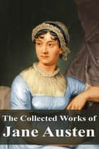 The Collected Works of Jane Austen ebook by Jane Austen