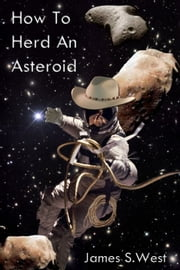 How to Herd an Asteroid ebook by James West