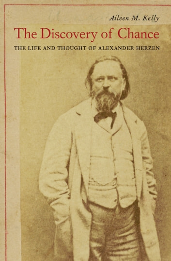 The Discovery of Chance - The Life and Thought of Alexander Herzen ebook by Aileen M. Kelly