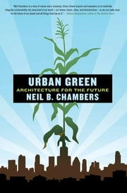 Urban Green - Architecture for the Future ebook by Neil B. Chambers