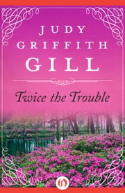 Twice the Trouble ebook by Judy Griffith Gill