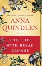 Still Life with Bread Crumbs - A Novel ebook by Anna Quindlen