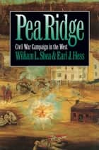 Pea Ridge - Civil War Campaign in the West ebook by William L. Shea, Earl J. Hess