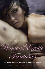 The Mammoth Book of Women's Erotic Fantasies ebook by Sonia Florens