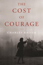 The Cost of Courage ebook by Charles Kaiser