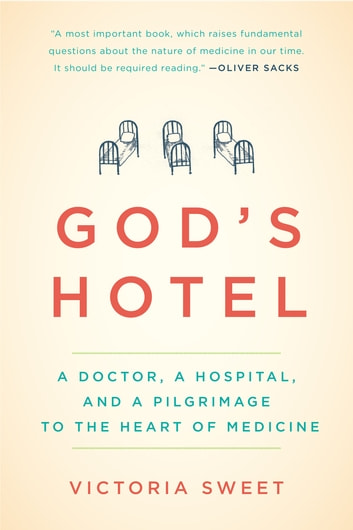 God's Hotel - A Doctor, a Hospital, and a Pilgrimage to the Heart of Medicine ebook by Victoria Sweet