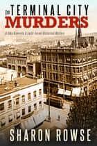 The Terminal City Murders - A John Granville & Emily Turner Historical Mystery ebook by Sharon Rowse