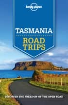Lonely Planet Tasmania Road Trips ebook by Lonely Planet,Anthony Ham,Charles Rawlings-Way,Meg Worby