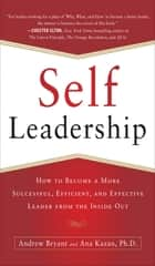 Self-Leadership: How to Become a More Successful, Efficient, and Effective Leader from the Inside Out ebook by Andrew Bryant, Ana Lucia Kazan