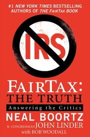 FairTax: The Truth - Answering the Critics ebook by Neal Boortz, John Linder