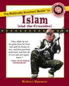 The Politically Incorrect Guide to Islam (And the Crusades) ebook by Robert Spencer