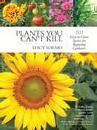 Plants You Can't Kill - 101 Easy-to-Grow Species for Beginning Gardeners ebook by Stacy Tornio