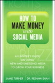 How to Make Money with Social Media - An Insider's Guide on Using New and Emerging Media to Grow Your Business ebook by Jamie Turner,Reshma Shah