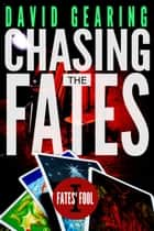 Chasing the Fates - Fates' Fool, #1 ebook by David Gearing