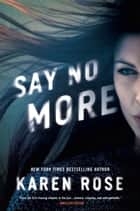 Say No More ebook by Karen Rose