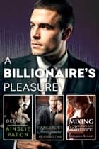 A Billionaire's Pleasure/Detained/A Dangerous Arrangement/Mixing Business With Pleasure ebook by Ainslie Paton, Lee Christine, Bronwyn Stuart