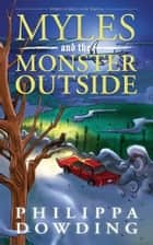 Myles and the Monster Outside - Weird Stories Gone Wrong ebook by Philippa Dowding