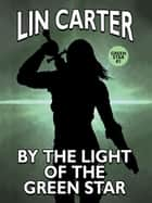 By the Light of the Green Star ebook by Lin Carter