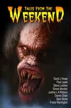 Tales from the Weekend ebook by David J Howe, Darren Shan, Sam Stone,...