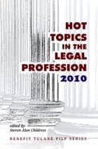 Hot Topics in the Legal Profession 2010 ebook by Steven Alan Childress